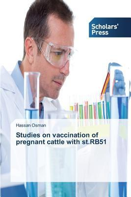 Studies on Vaccination of Pregnant Cattle with St.Rb51  by  Osman Hassan