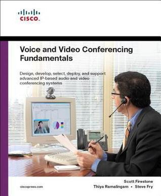 Voice and Video Conferencing Fundamentals Scott  Firestone