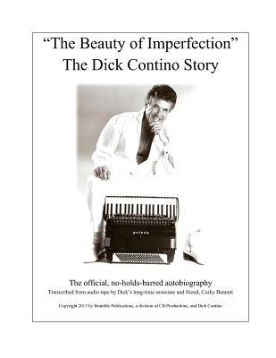 The Beauty of Imperfection, the Dick Contino Story Leighton W Brumble