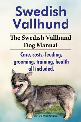 Swedish Vallhund. the Swedish Vallhund Dog Manual. Care, Costs, Feeding, Grooming, Training, Health All Included.  by  Clifford Whortington
