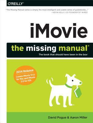 iMovie: The Missing Manual: 2014 Release, Covers iMovie 10.0 for Mac and 2.0 for IOS  by  David Pogue