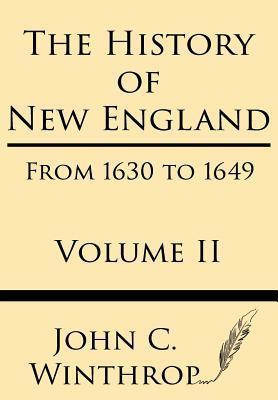 The History of New England from 1630 to 1649 Volume II John Winthrop