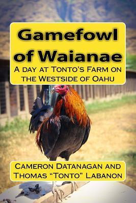 Gamefowl of Waianae: A Day at Tontos Farm on the Westside of Oahu  by  MR Cameron Datanagan
