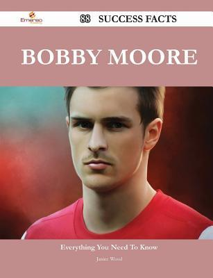 Bobby Moore 88 Success Facts - Everything You Need to Know about Bobby Moore  by  Janice Wood
