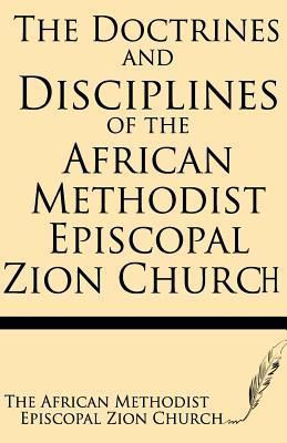 The Doctrines and Discipline of African Methodist Episcopal Zion Church African Methodist Episcopal Zion Church
