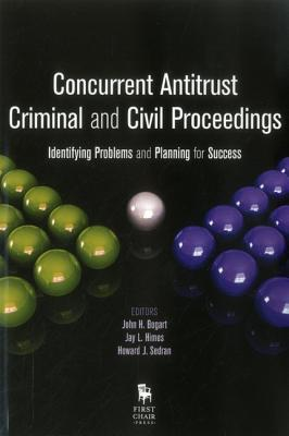 Concurrent Antitrust Criminal and Civil Proceedings: Identifying Problems and Planning for Success  by  John H Bogart