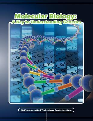 Molecular Biology: : A Key to Understanding Genetics The Biopharmaceutical Technology Center