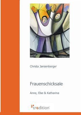 Frauenschicksale  by  Christa Jansenberger