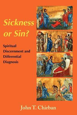 Sickness Or Sin?: Chirban Spiritual Discernment And Differential Diagnosis  by  John T. Chirban