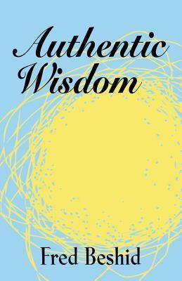 Authentic Wisdom  by  Fred Beshid
