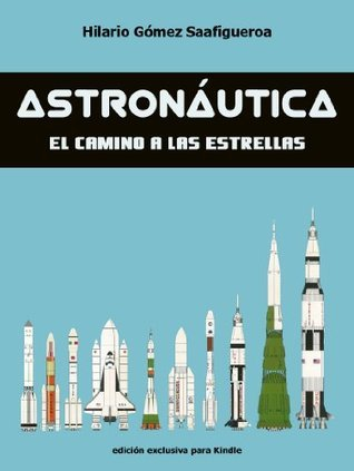 Astronautica: El camino a las estrellas  by  Hilario Gómez Saafigueroa