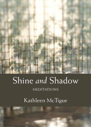 Shine and Shadow: Meditations  by  Kathleen McTigue