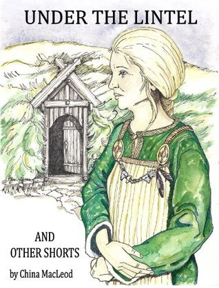 Under the Lintel and Other Shorts  by  China MacLeod