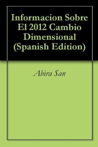 Informacion Sobre El 2012 Cambio Dimensional  by  Abira San