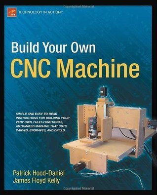 Build Your Own CNC Machine (Technology in Action) James Floyd Kelly