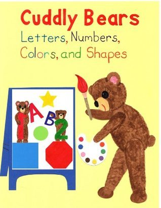 Cuddly Bears Letters, Numbers, Colors, and Shapes (Brushed Hand) by Bearlyn