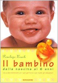Il bambino dalla nascita ai 6 anni  by  Penelope Leach