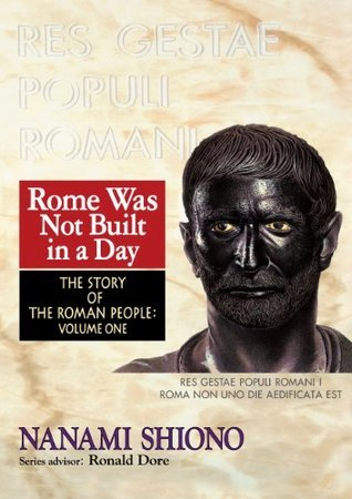 Rome Was Not Built in a Day - The Story of the Roman People vol. I  by  Nanami Shiono