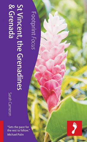 St Vincent, the Grenadines & Grenada: Footprint Focus Guide Sarah Cameron
