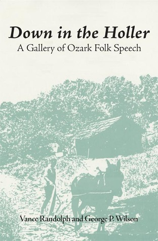 Down in the Holler: A Gallery of Ozark Folk Speech Vance Randolph