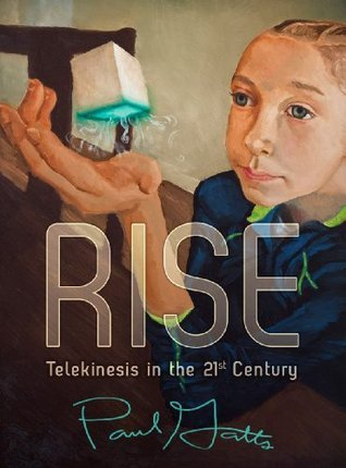 RISE: Telekinesis in the 21st Century (Book 1)  by  Paul Gatts