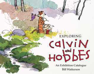 Exploring Calvin and Hobbes: An Exhibition Catalogue  by  Bill Watterson
