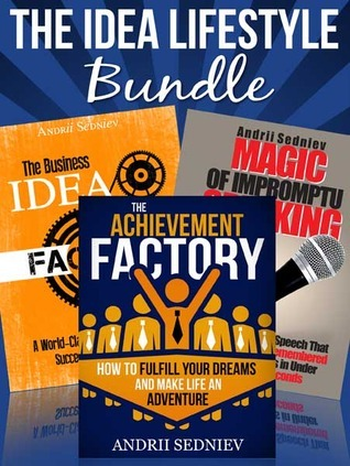 The Idea Lifestyle Bundle: An Effective System to Fulfill Dreams, Create Successful Business Ideas, and Become a World-Class Impromptu Speaker in Record Time  by  Andrii Sedniev