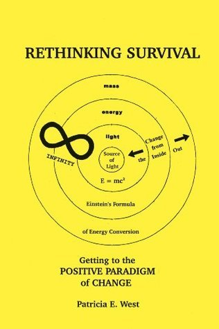 Rethinking Survival: Getting to the Positive Paradigm of Change  by  Patricia E. West