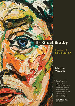 The Great Bratby: A Portrait of John Bratby RA  by  Maurice Yacowar
