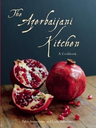 The Azerbaijani Kitchen: A Cookbook  by  Tahir Amiraslanov