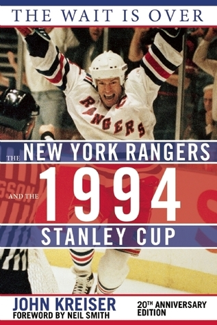 The Wait Is Over: The New York Rangers and the 1994 Stanley Cup  by  John Kreiser