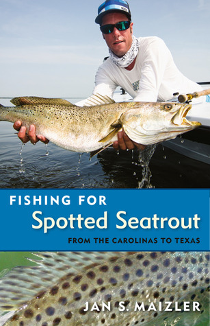 Fishing for Spotted Seatrout: From the Carolinas to Texas JAN S. MAIZLER