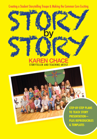 Story By Story: Creating a School Storytelling Troupe & Making the Common Core Exciting  by  Karen Chace