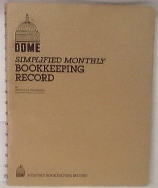 DOME Simplified Monthly Bookkeeping Record: A Simple Complete, And Practical Business Record As Required By federal And State Laws  by  Nicholas Picchione