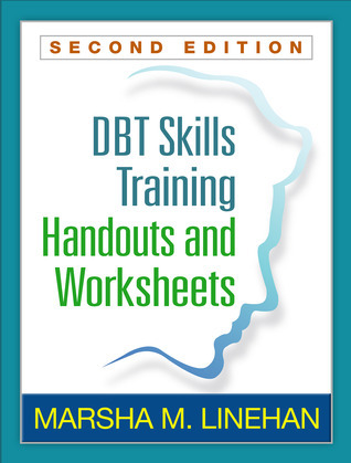 Client Handouts and Worksheets for DBT Skills Training, Second Edition  by  Marsha M. Linehan