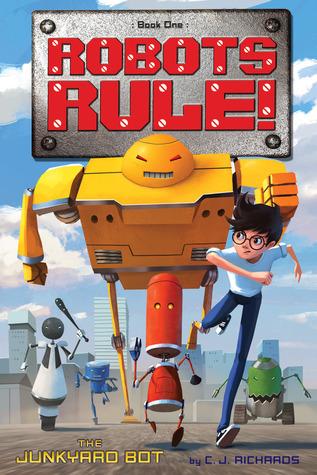 The Junkyard Bot (Robots Rule! #1) C.J. Richards