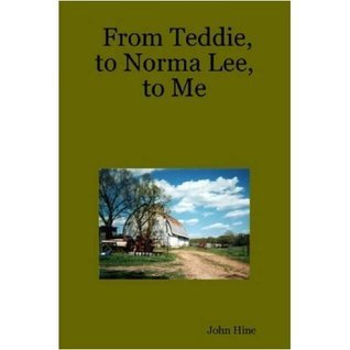 From Teddie, to Norma Lee, to Me  by  John Hine