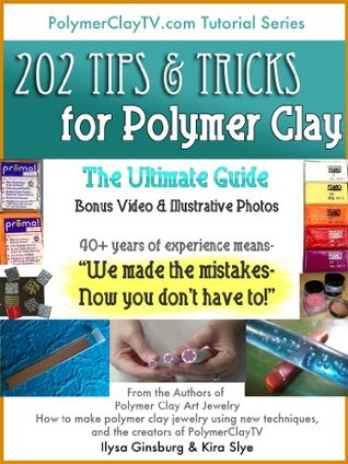 202 Tips and Tricks for Polymer Clay: The Ultimate Guide for Art and Craft Kira Slye