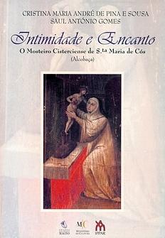 Intimidade e Encanto. O Mosteiro Cisterciense de Santa Maria de Cós  by  Cristina Maria André de Pina e Sousa