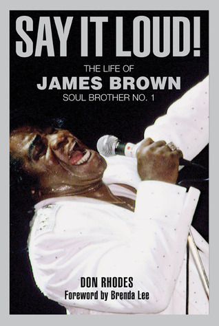 Say It Loud!: The Life of James Brown, Soul Brother No. 1 Don Rhodes