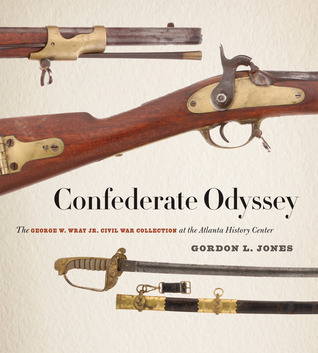 Confederate Odyssey: The George W. Wray Jr. Civil War Collection at the Atlanta History Center Atlanta History Center