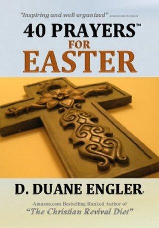 40 Prayers for Easter (40 Prayers Series) D. Duane Engler