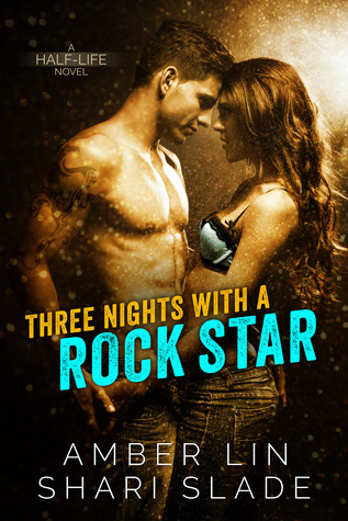 Three Nights with a Rock Star (Half-Life, #1)  by  Amber Lin
