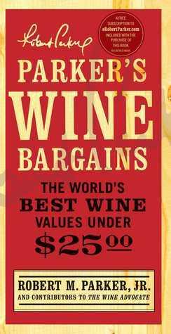Parkers Wine Bargains: The Worlds Best Wine Values Under $25  by  Robert M. Parker Jr.