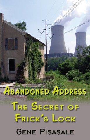 Abandoned Address: The Secret of Fricks Lock  by  Gene Pisasale