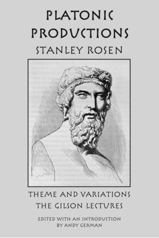 Platonic Production: Theme and Variations: The Gilson Lectures  by  Stanley Rosen