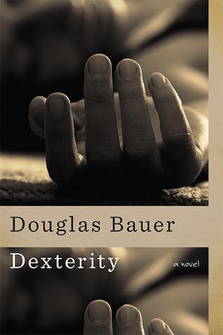 Dexterity: A Novel  by  Douglas Bauer