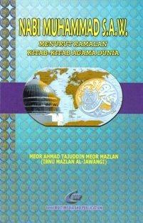 Nabi Muhammad (s.a.w.) Menurut Ramalan Kitab-Kitab Agama Dunia  by  Meor Ahmad Tajudin Meor Mazlan
