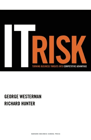 IT Risk: Turning Business Threats into Competitive Advantage George Westerman