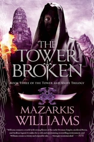 The Tower Broken: Book Three of the Tower and Knife Trilogy Mazarkis Williams
